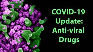 COVID-19 Update: Anti-viral Drugs