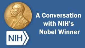 A Conversation with NIH's Nobel Winner