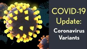 COVID-19 Update: Coronavirus Variants