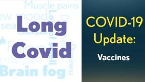Covid-19 Update: Vaccine. Long Covid