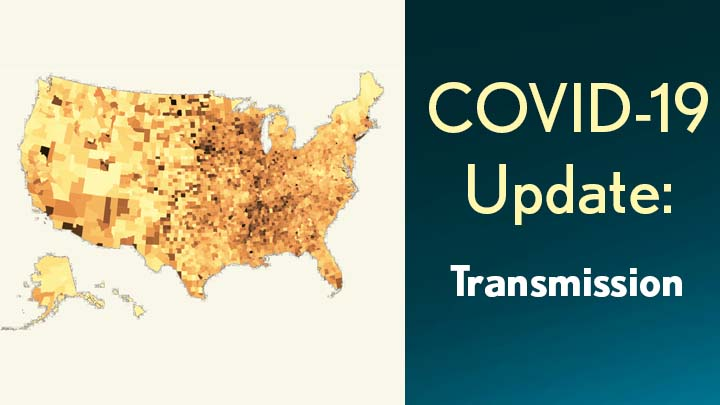 COVID-19 Update: Transmission. Map of U.S.. Counties showing varying levels of COVID-19 infection
